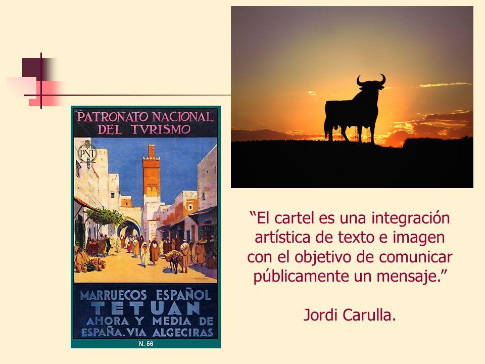 El cartel es una integración artística de texto e imagen con el objetivo de comunicar públicamente un mensaje. Jordi Carulla.