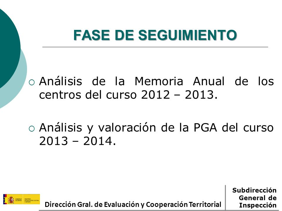 FASE DE SEGUIMIENTO Análisis de la Memoria Anual de los centros del curso 2012 – 2013. Análisis y valoración de la PGA del curso 2013 – 2014. Direcció