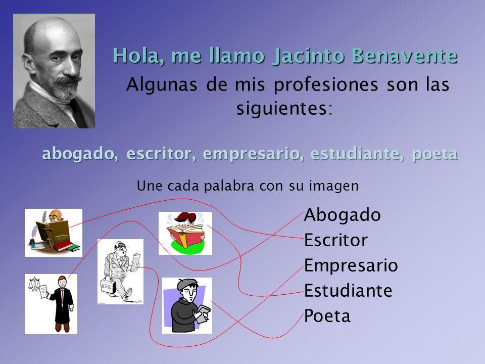 Hola, me llamo JacintoBenavente Hola, me llamo Jacinto Benavente Algunas de mis profesiones son las siguientes: abogado, escritor, empresario, estudia