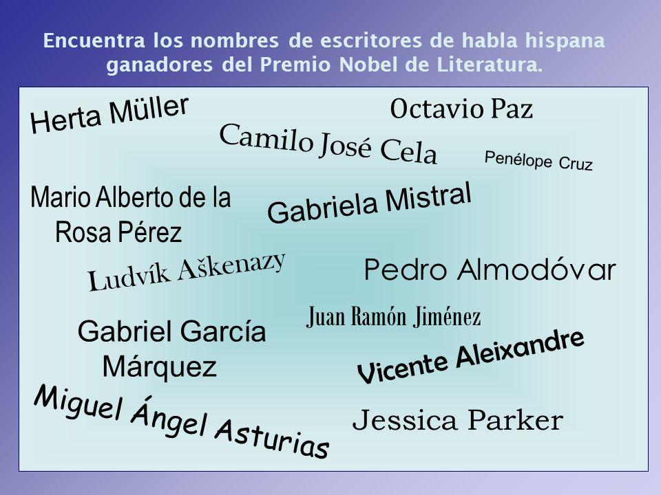 Encuentra los nombres de escritores de habla hispana ganadores del Premio Nobel de Literatura. C a m i l o J o s é C e l a Octavio Paz Juan Ramón Jimé
