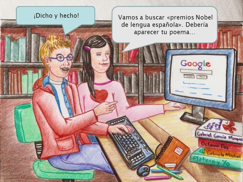 Vamos a buscar «premios Nobel de lengua española». Debería aparecer tu poema… ¡Dicho y hecho!