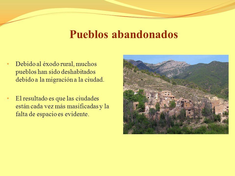 Pueblos abandonados Debido al éxodo rural, muchos pueblos han sido deshabitados debido a la migración a la ciudad.