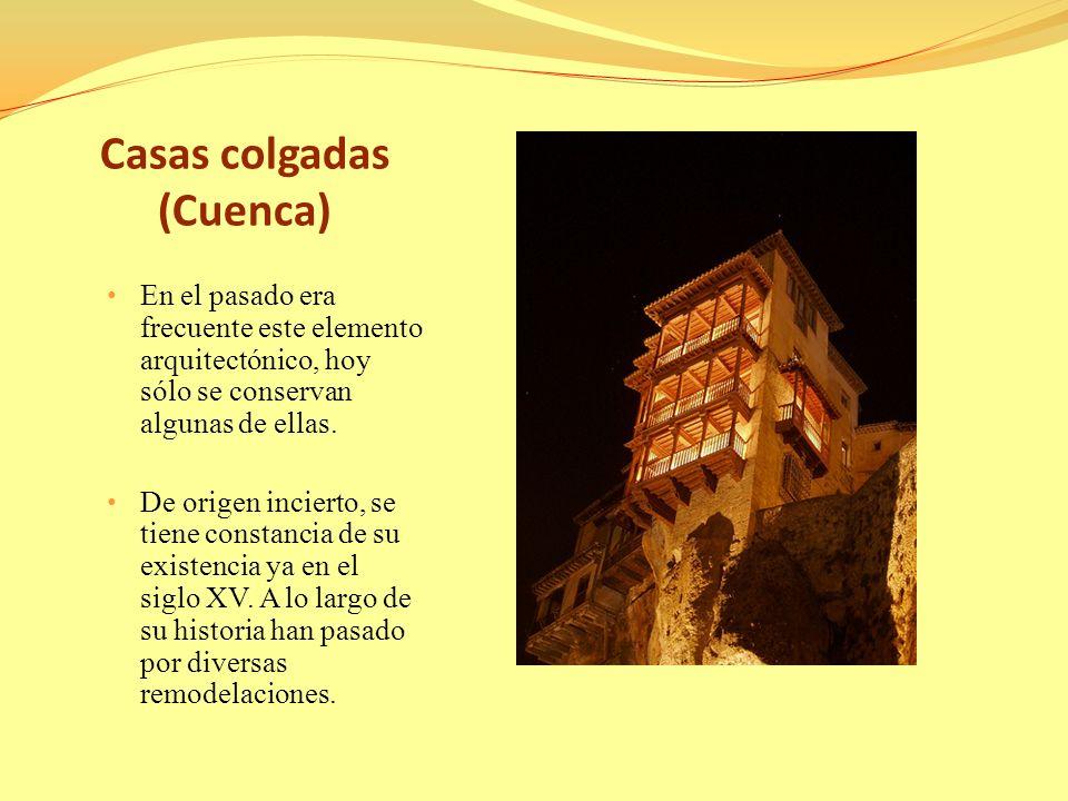 Casas colgadas (Cuenca) En el pasado era frecuente este elemento arquitectónico, hoy sólo se conservan algunas de ellas.