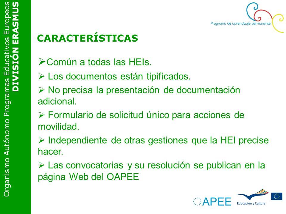 Organismo Autónomo Programas Educativos Europeos DIVISIÓN ERASMUS CARACTERÍSTICAS Común a todas las HEIs. Los documentos están tipificados. No precisa