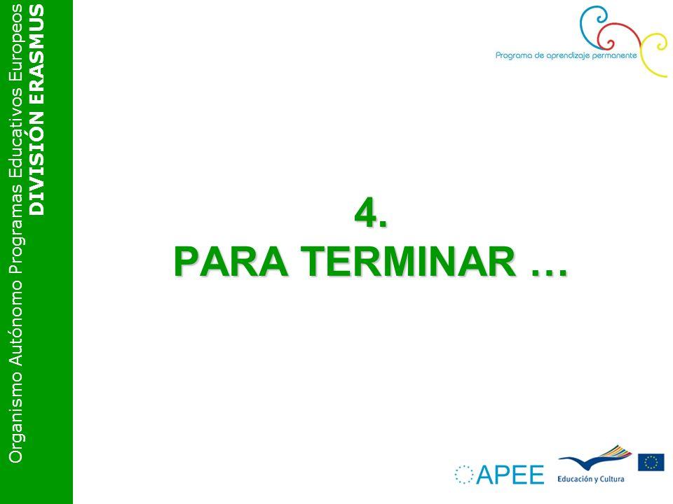 Organismo Autónomo Programas Educativos Europeos DIVISIÓN ERASMUS 4. PARA TERMINAR …