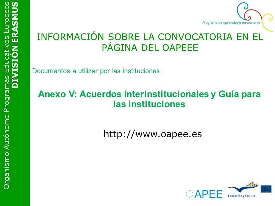 Organismo Autónomo Programas Educativos Europeos DIVISIÓN ERASMUS http://www.oapee.es Documentos a utilizar por las instituciones. Anexo V: Acuerdos I