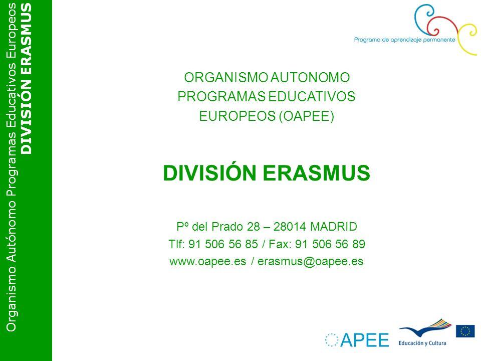 Organismo Autónomo Programas Educativos Europeos DIVISIÓN ERASMUS ORGANISMO AUTONOMO PROGRAMAS EDUCATIVOS EUROPEOS (OAPEE) DIVISIÓN ERASMUS Pº del Prado 28 – 28014 MADRID Tlf: 91 506 56 85 / Fax: 91 506 56 89 www.oapee.es / erasmus@oapee.es