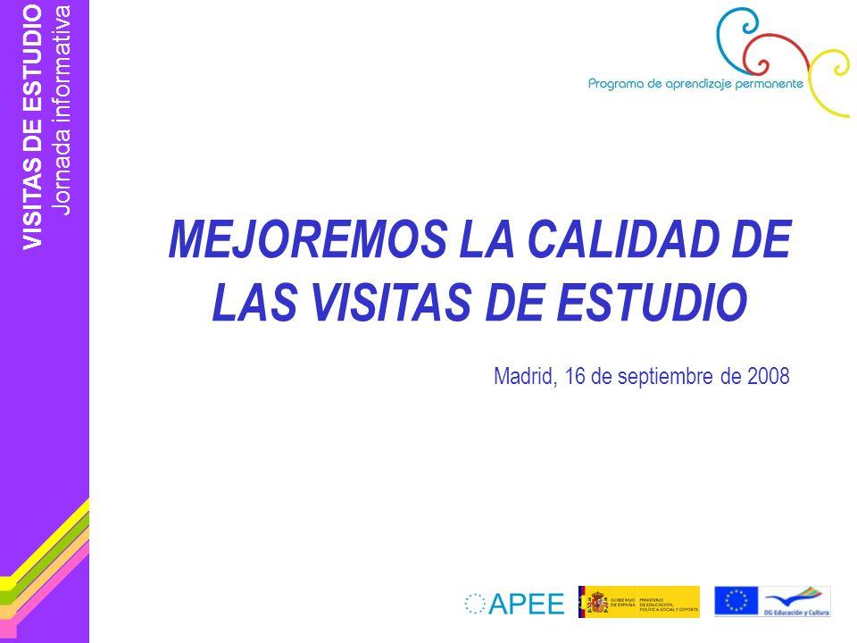 VISITAS DE ESTUDIO Jornada informativa Contexto político Ligar las visitas a los desarrollos de políticas de educación y formación Relación con los objetivos de la estrategia de Lisboa Encaje dentro de las prioridades de educación y formación a nivel europeo