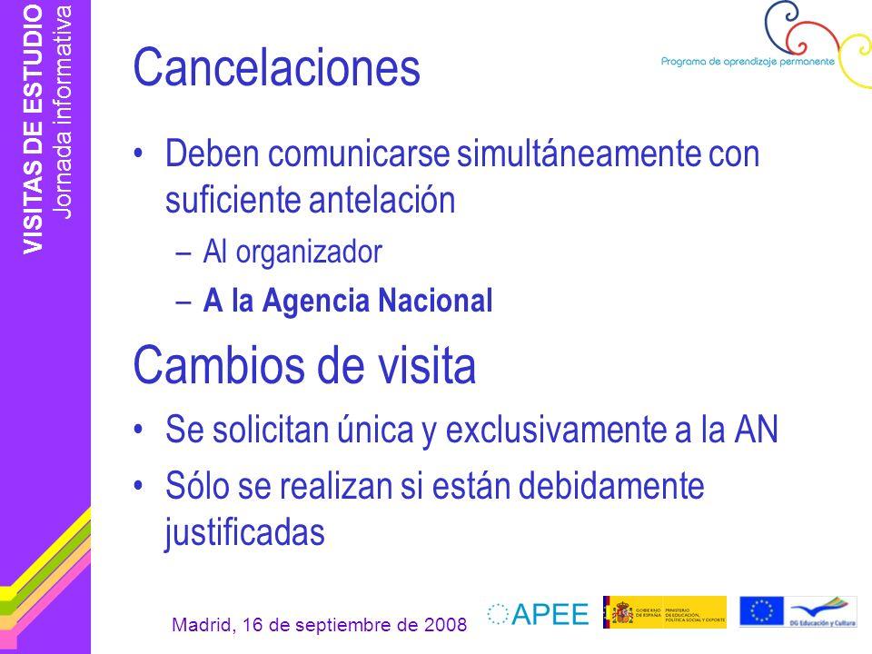 VISITAS DE ESTUDIO Jornada informativa Madrid, 16 de septiembre de 2008 Cancelaciones Deben comunicarse simultáneamente con suficiente antelación –Al