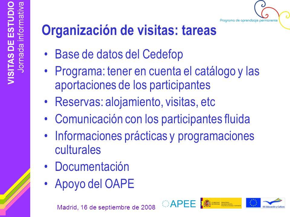 VISITAS DE ESTUDIO Jornada informativa Madrid, 16 de septiembre de 2008 Organización de visitas: tareas Base de datos del Cedefop Programa: tener en c