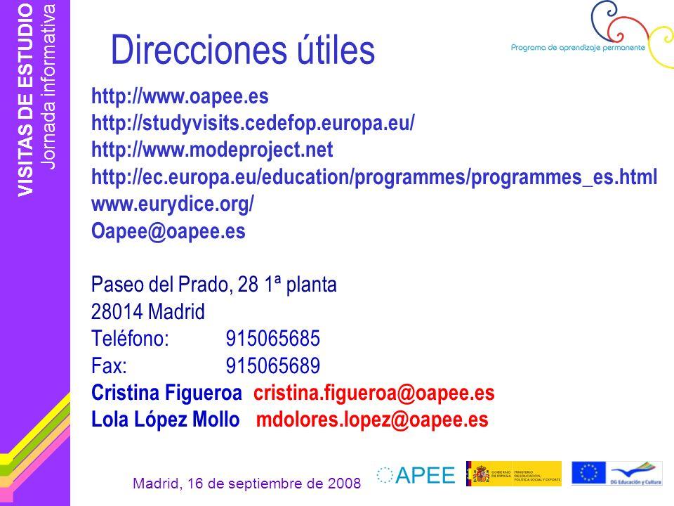 VISITAS DE ESTUDIO Jornada informativa Madrid, 16 de septiembre de 2008 Direcciones útiles http://www.oapee.es http://studyvisits.cedefop.europa.eu/ h