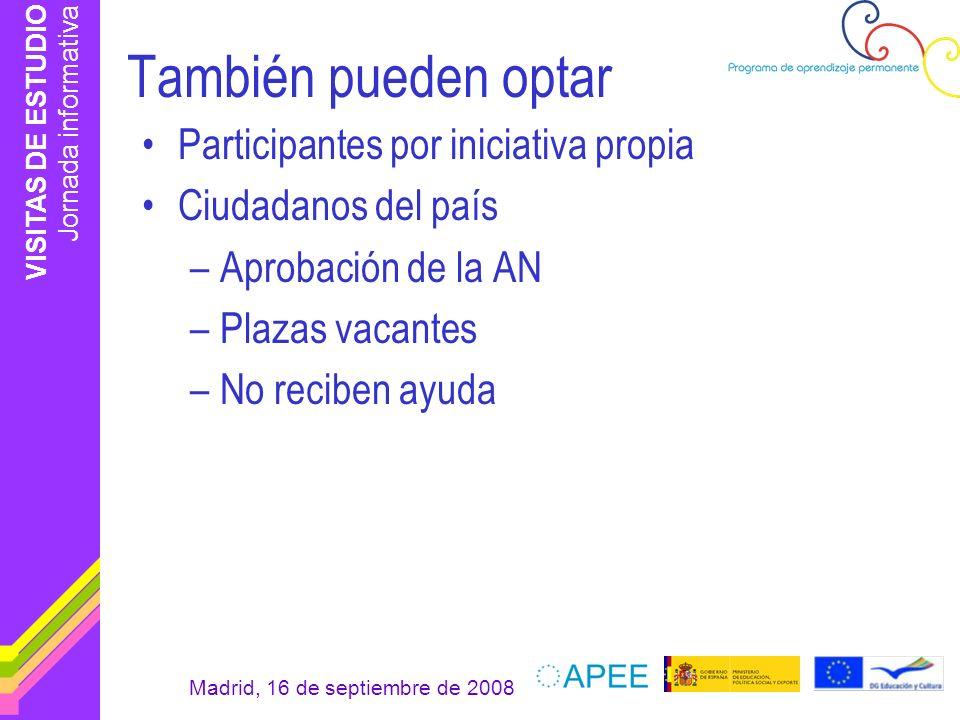 VISITAS DE ESTUDIO Jornada informativa Madrid, 16 de septiembre de 2008 También pueden optar Participantes por iniciativa propia Ciudadanos del país –
