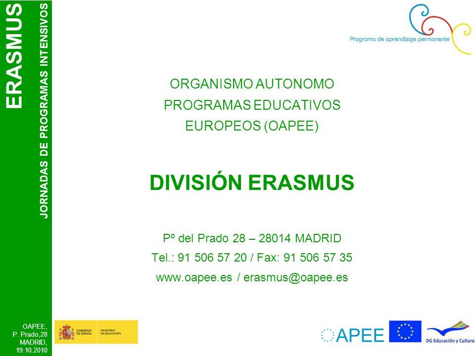 ERASMUS JORNADAS DE PROGRAMAS INTENSIVOS OAPEE, P. Prado,28 MADRID, 19.10.2010 ORGANISMO AUTONOMO PROGRAMAS EDUCATIVOS EUROPEOS (OAPEE) DIVISIÓN ERASM