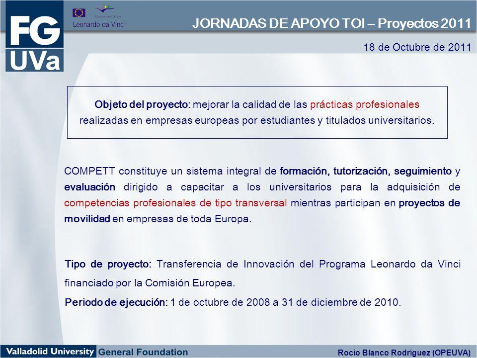 18 de Octubre de 2011 JORNADAS DE APOYO TOI – Proyectos 2011 Rocío Blanco Rodríguez Modelos de gestión Justificaciones Protocolo de gestión del proyecto: Oficina de Proyectos Europeos de la Universidad de Valladolid - OPEUVA 2.