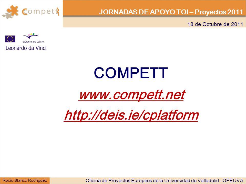 COMPETT www.compett.net http://deis.ie/cplatform 18 de Octubre de 2011 JORNADAS DE APOYO TOI – Proyectos 2011 Oficina de Proyectos Europeos de la Univ