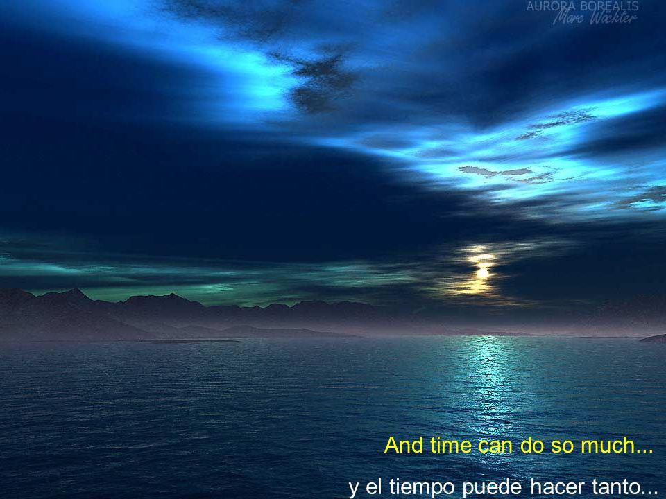 Y el tiempo va pasando, léntamente, And time goes by, so slowly,
