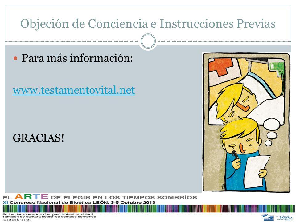 Objeción de Conciencia e Instrucciones Previas Para más información: www.testamentovital.net GRACIAS!