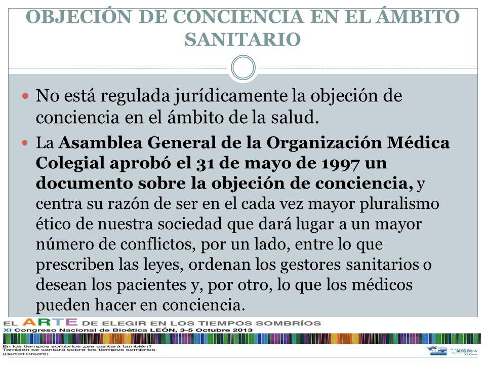 OBJECIÓN DE CONCIENCIA EN EL ÁMBITO SANITARIO A nivel general, hay muy poco regulado, sólo en cuestiones concretas.