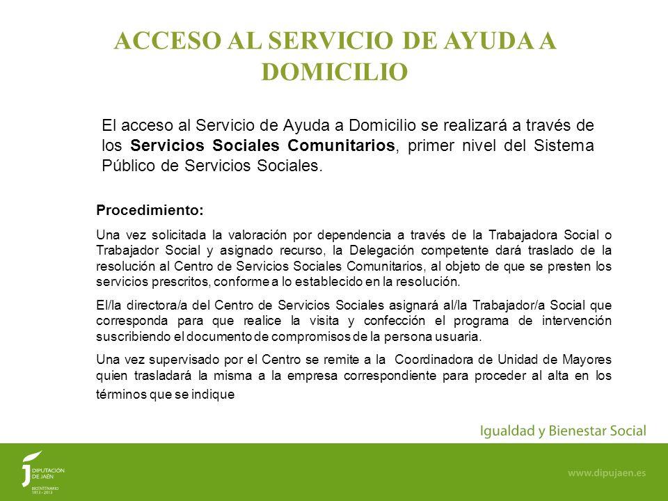 5 ACCESO AL SERVICIO DE AYUDA A DOMICILIO El acceso al Servicio de Ayuda a Domicilio se realizará a través de los Servicios Sociales Comunitarios, pri