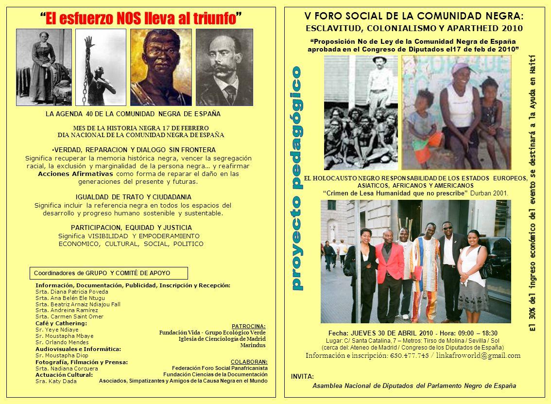 El esfuerzo NOS lleva al triunfo V FORO SOCIAL DE LA COMUNIDAD NEGRA: ESCLAVITUD, COLONIALISMO Y APARTHEID 2010 EL HOLOCAUSTO NEGRO RESPONSABILIDAD DE LOS ESTADOS EUROPEOS, ASIATICOS, AFRICANOS Y AMERICANOS Crimen de Lesa Humanidad que no prescribe Durban 2001.