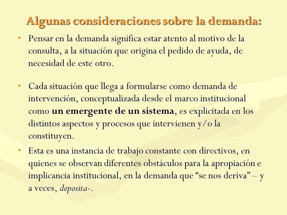 Algunas consideraciones sobre la demanda: Pensar en la demanda significa estar atento al motivo de la consulta, a la situación que origina el pedido d