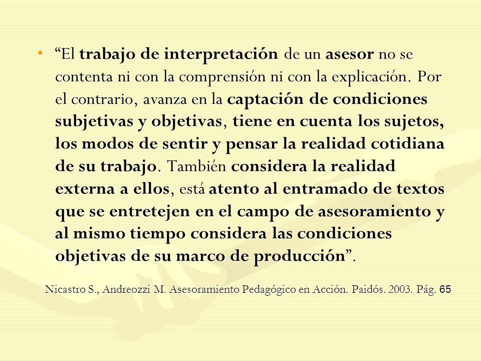 El trabajo de interpretación de un asesor no se contenta ni con la comprensión ni con la explicación. Por el contrario, avanza en la captación de cond