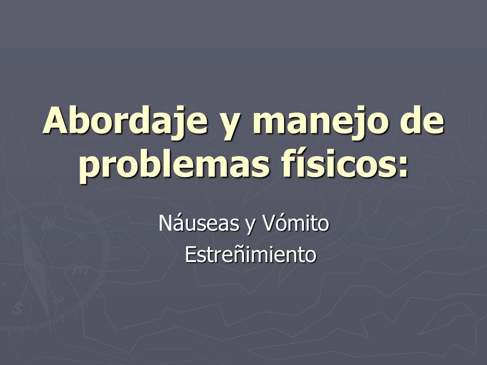 Abordaje y manejo de problemas físicos: áuseas y Vómito Náuseas y Vómito Estreñimiento Estreñimiento