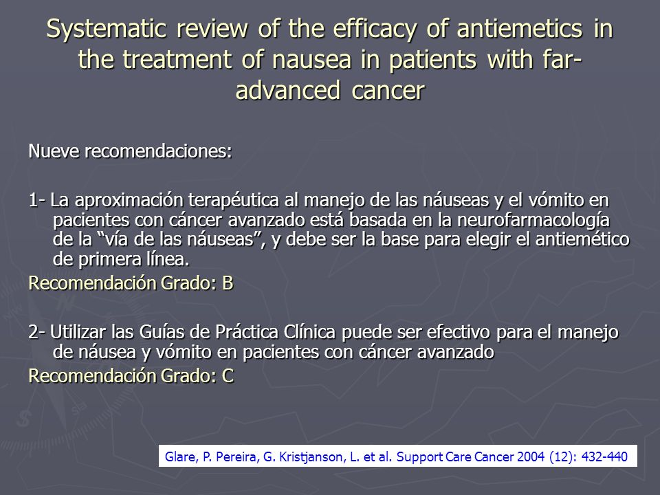 Systematic review of the efficacy of antiemetics in the treatment of nausea in patients with far- advanced cancer Nueve recomendaciones: 1- La aproxim