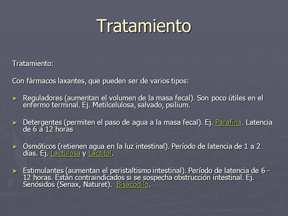Tratamiento Tratamiento: Con fármacos laxantes, que pueden ser de varios tipos: Reguladores (aumentan el volumen de la masa fecal). Son poco útiles en