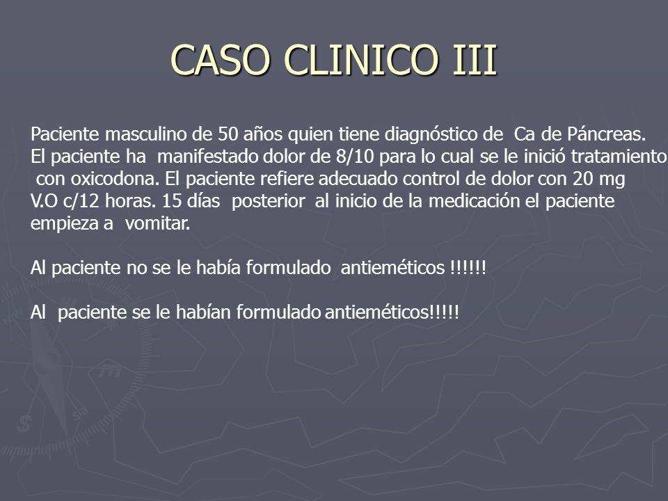 CASO CLINICO III Paciente masculino de 50 años quien tiene diagnóstico de Ca de Páncreas. El paciente ha manifestado dolor de 8/10 para lo cual se le