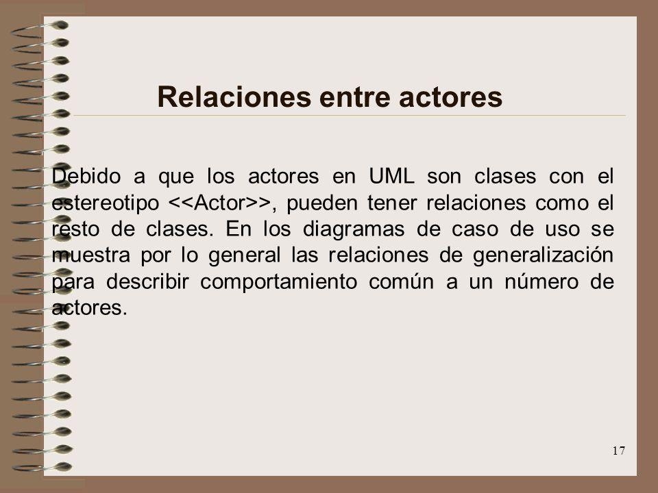 17 Relaciones entre actores Debido a que los actores en UML son clases con el estereotipo >, pueden tener relaciones como el resto de clases. En los d