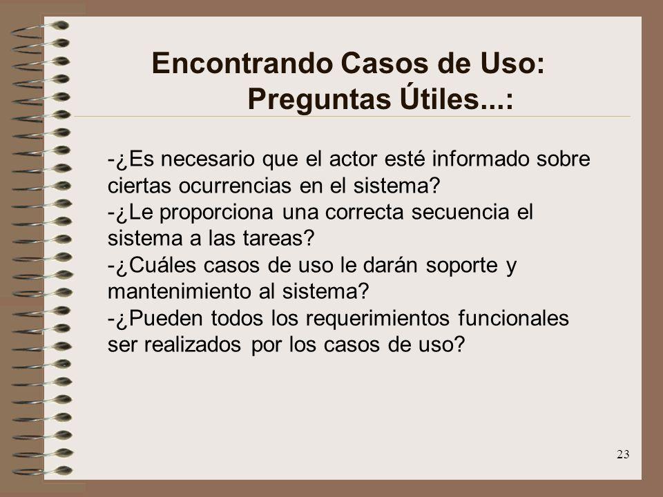23 Encontrando Casos de Uso: Preguntas Útiles...: -¿Es necesario que el actor esté informado sobre ciertas ocurrencias en el sistema? -¿Le proporciona