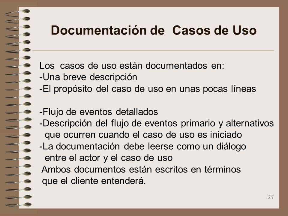 27 Documentación de Casos de Uso Los casos de uso están documentados en: -Una breve descripción -El propósito del caso de uso en unas pocas líneas -Fl