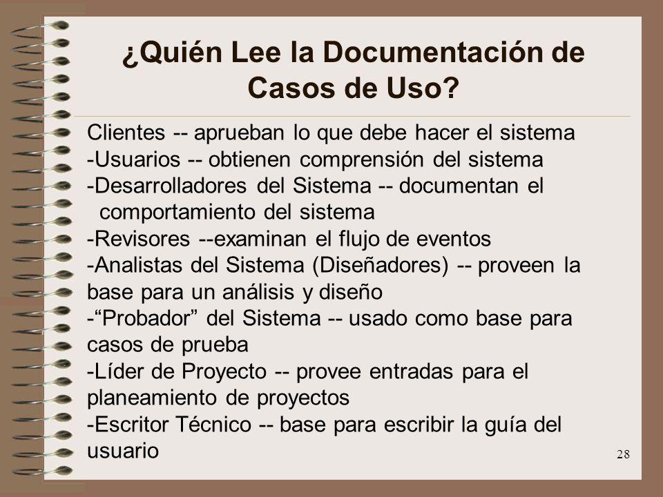 28 ¿Quién Lee la Documentación de Casos de Uso? Clientes -- aprueban lo que debe hacer el sistema -Usuarios -- obtienen comprensión del sistema -Desar
