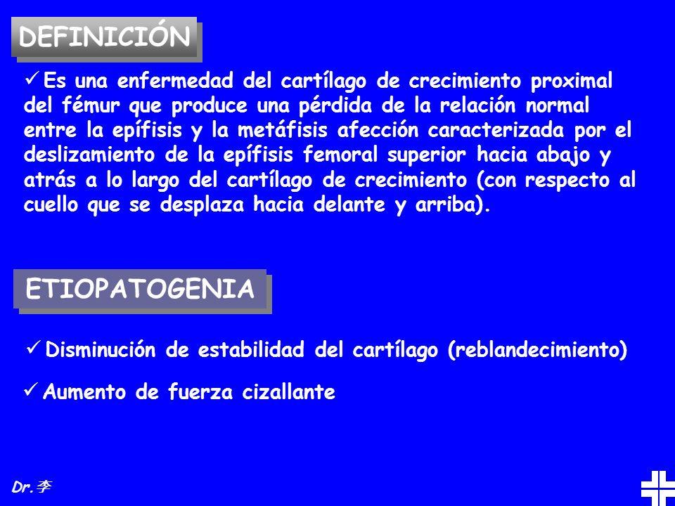 DEFINICIÓN Es una enfermedad del cartílago de crecimiento proximal del fémur que produce una pérdida de la relación normal entre la epífisis y la metá