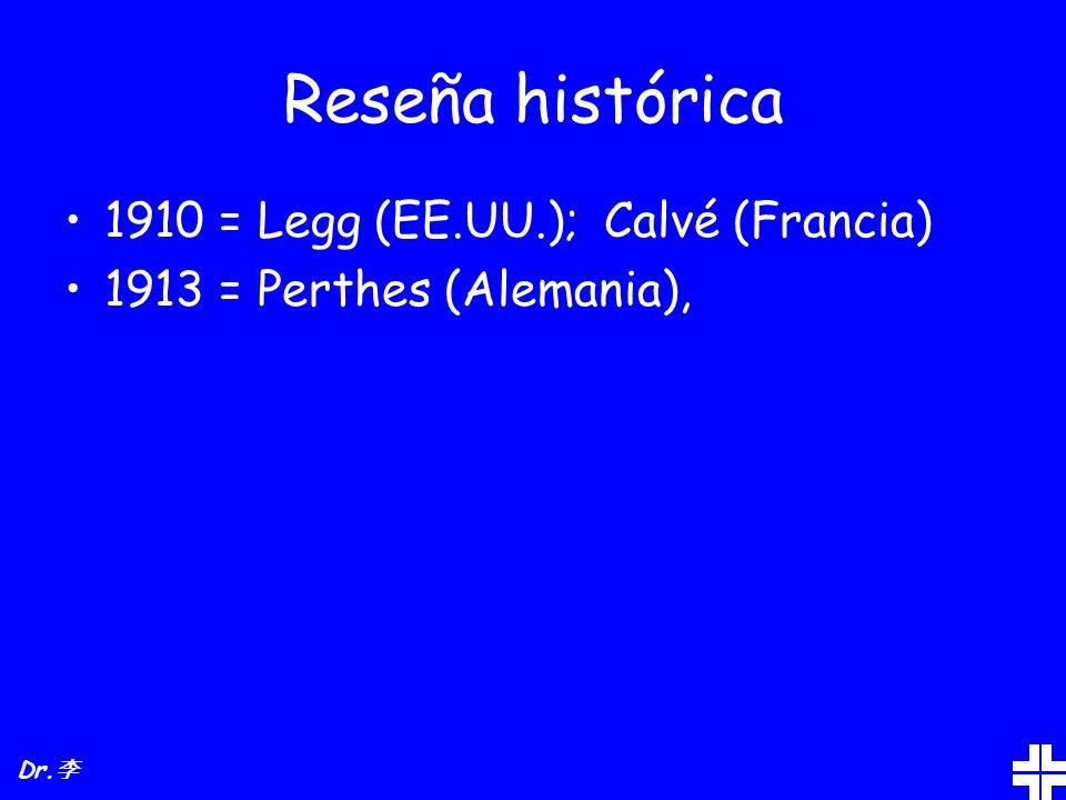 Reseña histórica 1910 = Legg (EE.UU.); Calvé (Francia) 1913 = Perthes (Alemania), Dr.