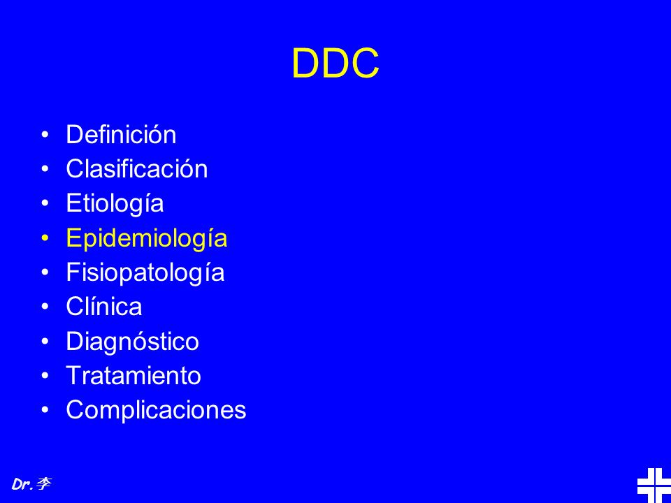 DDC Definición Clasificación Etiología Epidemiología Fisiopatología Clínica Diagnóstico Tratamiento Complicaciones Dr.