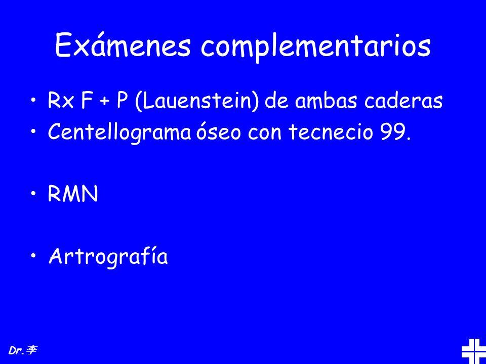 Exámenes complementarios Rx F + P (Lauenstein) de ambas caderas Centellograma óseo con tecnecio 99. RMN Artrografía Dr.