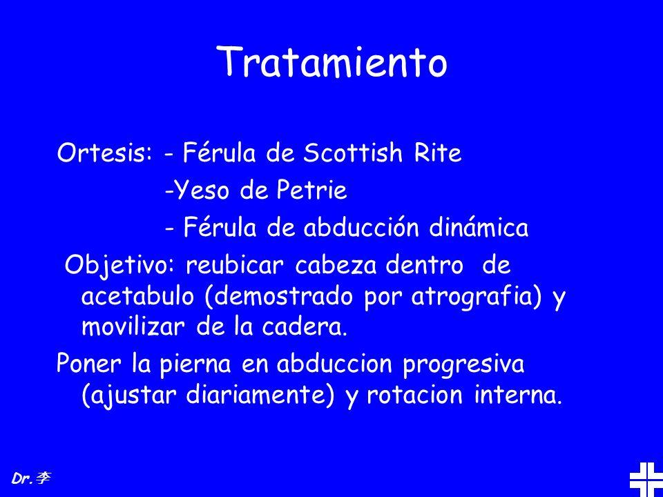Tratamiento Ortesis: - Férula de Scottish Rite -Yeso de Petrie - Férula de abducción dinámica Objetivo: reubicar cabeza dentro de acetabulo (demostrad