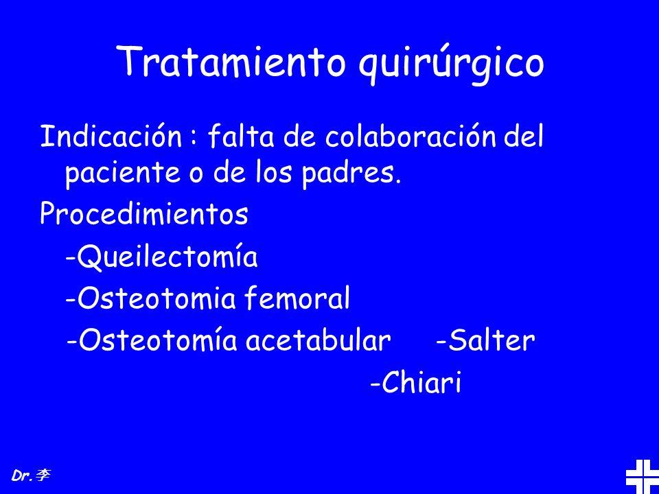 Tratamiento quirúrgico Indicación : falta de colaboración del paciente o de los padres. Procedimientos -Queilectomía -Osteotomia femoral -Osteotomía a