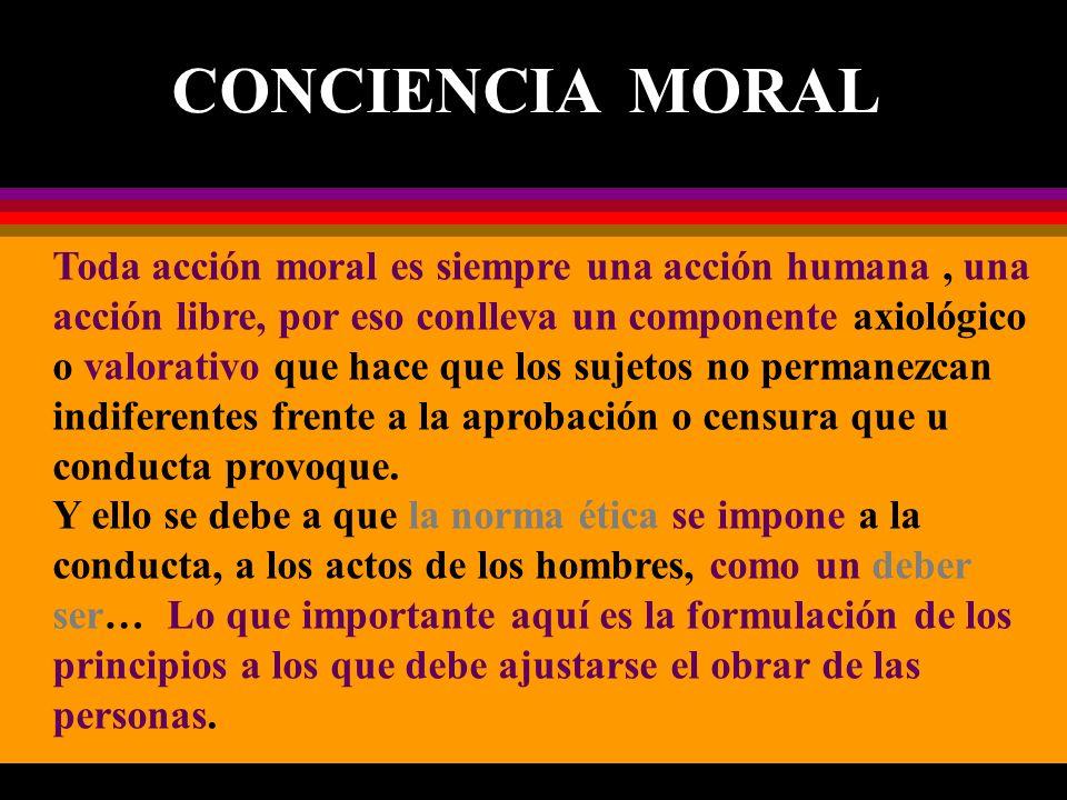 Toda acción moral es siempre una acción humana, una acción libre, por eso conlleva un componente axiológico o valorativo que hace que los sujetos no p