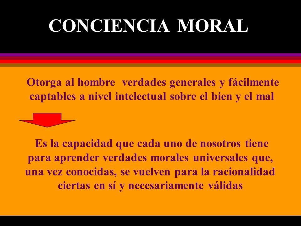 Es la capacidad que cada uno de nosotros tiene para aprender verdades morales universales que, una vez conocidas, se vuelven para la racionalidad cier