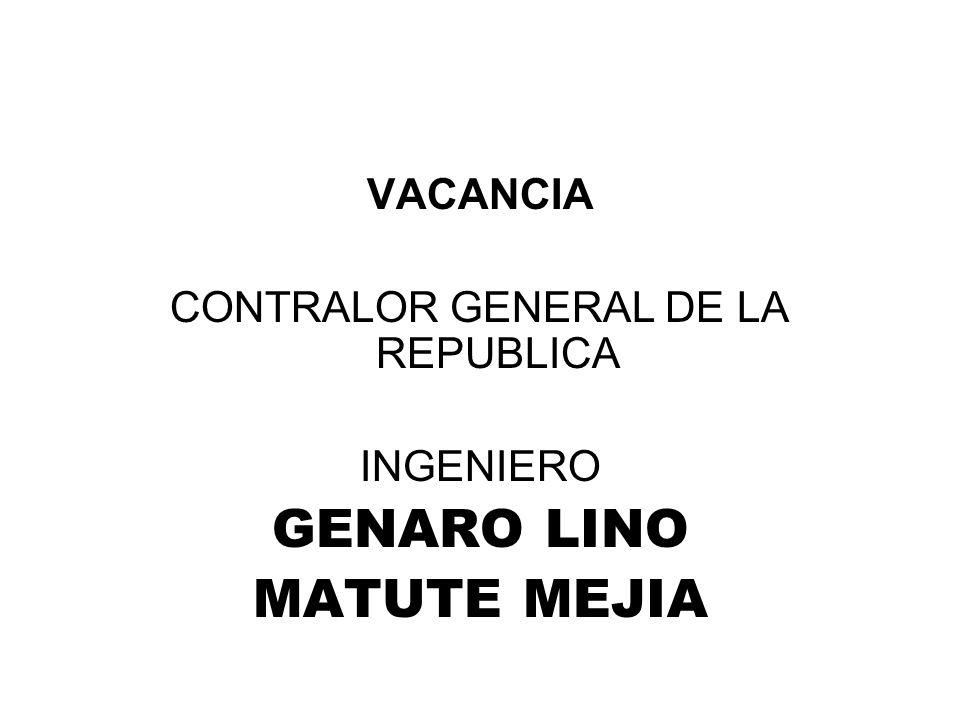 VACANCIA CONTRALOR GENERAL DE LA REPUBLICA INGENIERO GENARO LINO MATUTE MEJIA