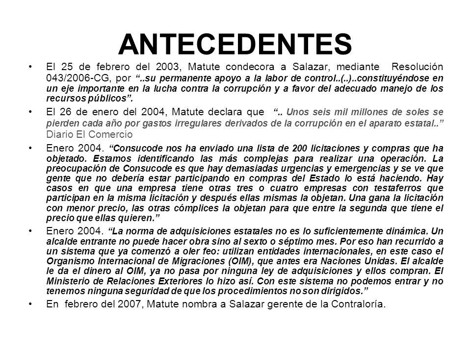 ANTECEDENTES El 25 de febrero del 2003, Matute condecora a Salazar, mediante Resolución 043/2006-CG, por..su permanente apoyo a la labor de control..(