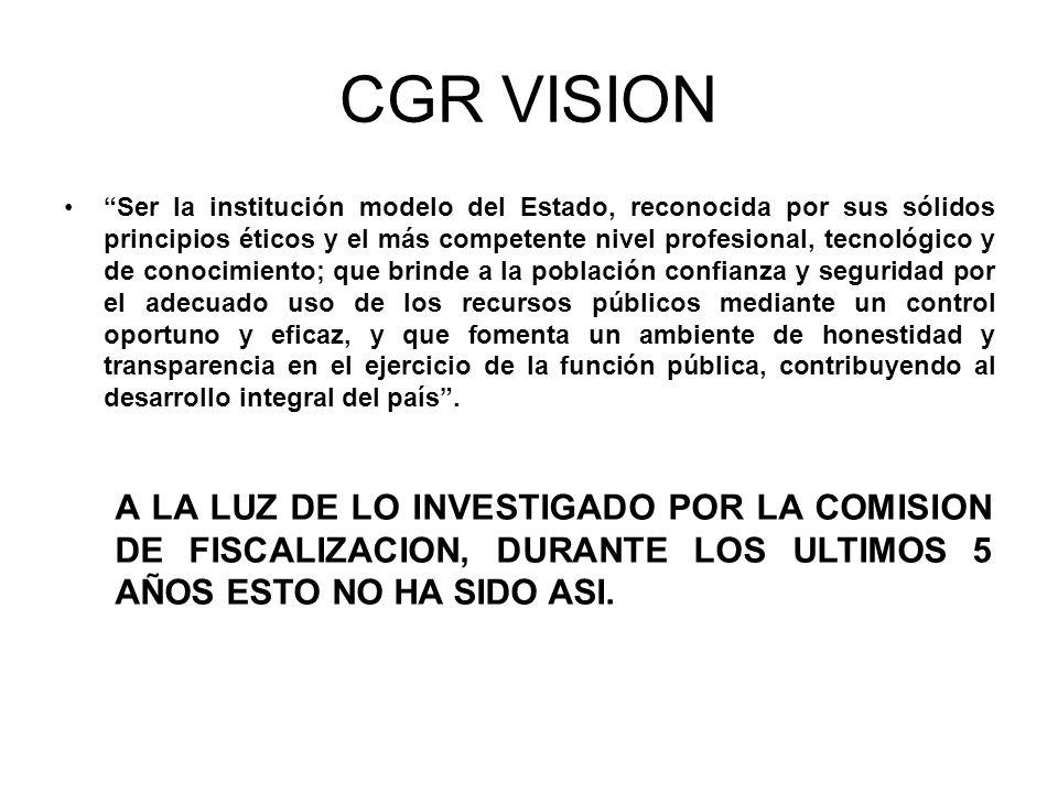 CGR VISION Ser la institución modelo del Estado, reconocida por sus sólidos principios éticos y el más competente nivel profesional, tecnológico y de