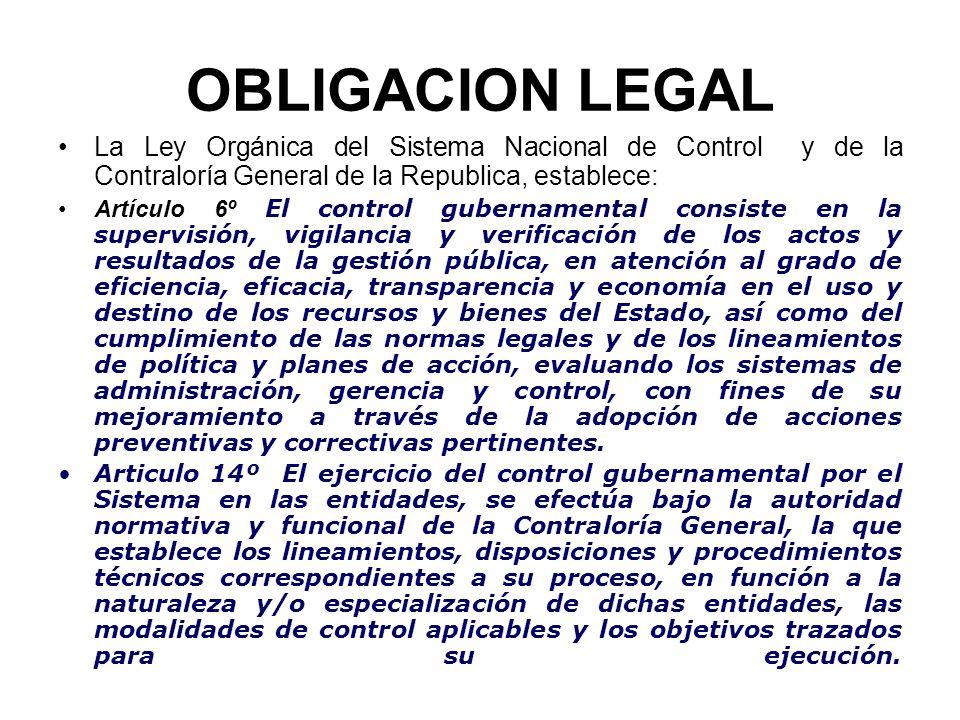 OBLIGACION LEGAL La Ley Orgánica del Sistema Nacional de Control y de la Contraloría General de la Republica, establece: Artículo 6º El control gubern