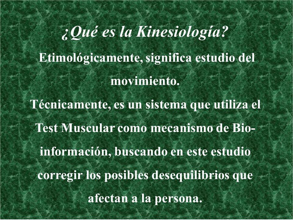 ¿Qué es la Kinesiología? Etimológicamente, significa estudio del movimiento. Técnicamente, es un sistema que utiliza el Test Muscular como mecanismo d