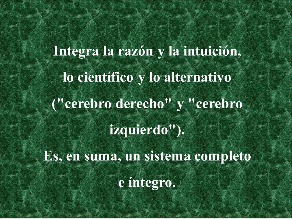 Integra la razón y la intuición, lo científico y lo alternativo (