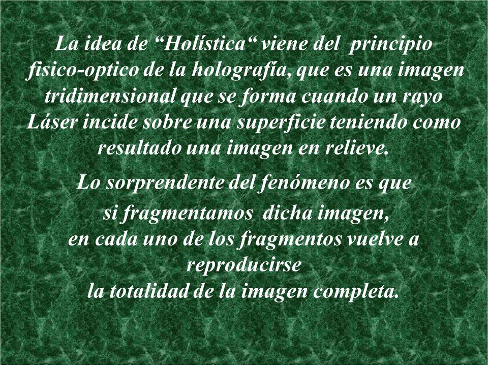 La idea de Holística viene del principio fisico-optico de la holografía, que es una imagen tridimensional que se forma cuando un rayo Láser incide sob