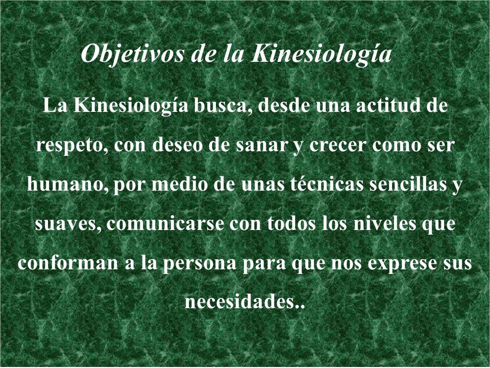 Objetivos de la Kinesiología La Kinesiología busca, desde una actitud de respeto, con deseo de sanar y crecer como ser humano, por medio de unas técni